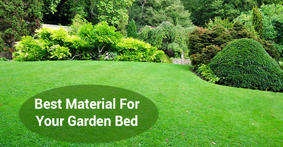 Best Material For Your Garden Bed