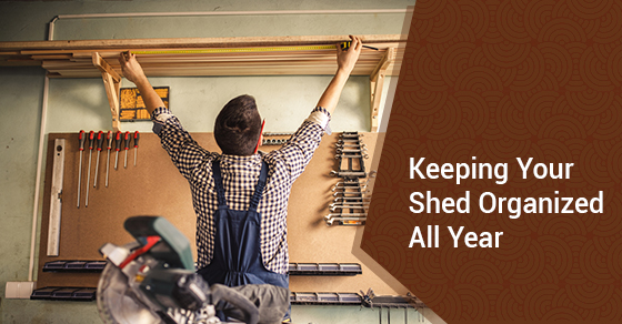 Keeping Your Shed Organized All Year