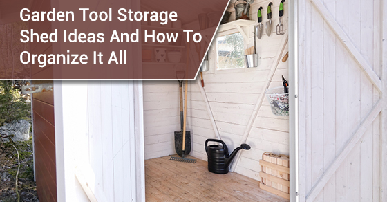 Garden Tool Storage Shed Ideas And How To Organize It All