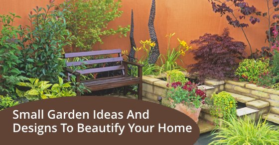 Small Garden Ideas And Designs To Beautify Your Home