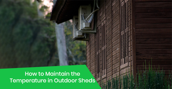 How to Maintain the Temperature in Outdoor Sheds