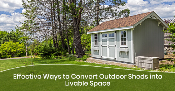 Effective Ways to Convert Outdoor Sheds into Livable Space